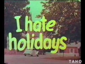 i hate holidays